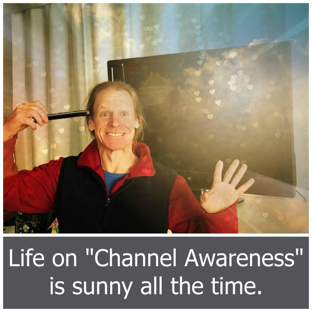 """Life on """"Channel Awareness"""" is sunny all the time."""