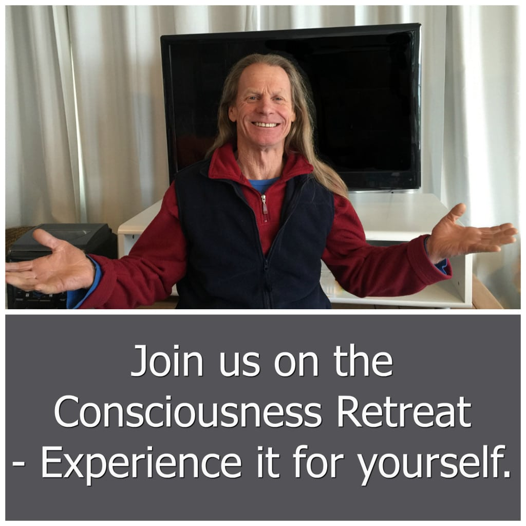 Join us at the Consciousness Retreat and experience it for yourself